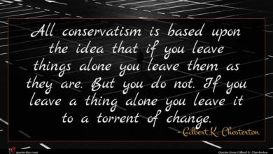 Photo of Gilbert K. Chesterton quote : All conservatism is based …