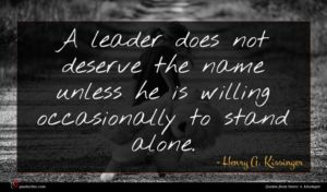 Henry A. Kissinger quote : A leader does not ...