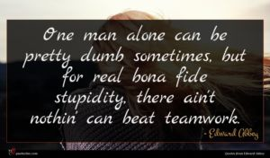 Edward Abbey quote : One man alone can ...