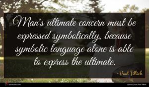 Paul Tillich quote : Man's ultimate concern must ...