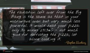 Stephen Hawking quote : The radiation left over ...