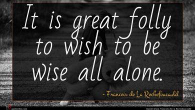 Photo of Francois de La Rochefoucauld quote : It is great folly …