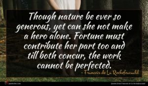 Francois de La Rochefoucauld quote : Though nature be ever ...