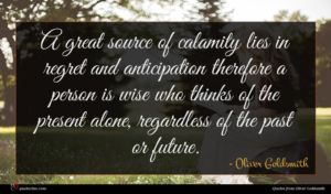 Oliver Goldsmith quote : A great source of ...