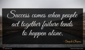 Deepak Chopra quote : Success comes when people ...