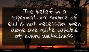 Joseph Conrad quote : The belief in a ...