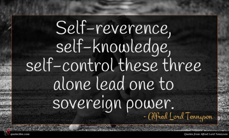 Self-reverence, self-knowledge, self-control these three alone lead one to sovereign power.