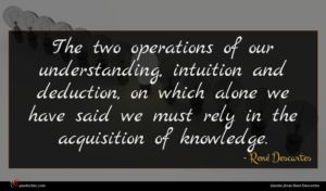 René Descartes quote : The two operations of ...