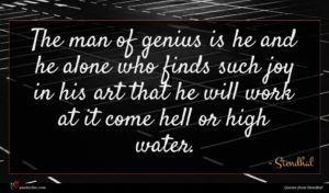 Stendhal quote : The man of genius ...