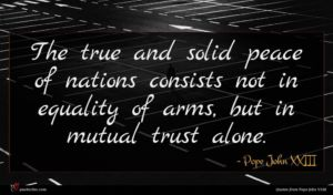 Pope John XXIII quote : The true and solid ...