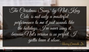 Harry Connick, Jr. quote : The Christmas Song ' ...