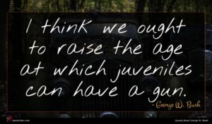 George W. Bush quote : I think we ought ...