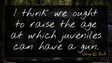 Photo of George W. Bush quote : I think we ought …