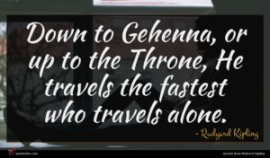Rudyard Kipling quote : Down to Gehenna or ...