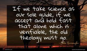 John Burroughs quote : If we take science ...