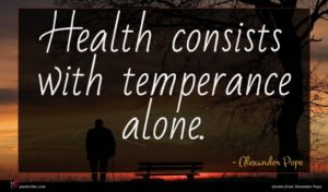 Alexander Pope quote : Health consists with temperance ...