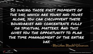Menachem Mendel Schneerson quote : So during those first ...