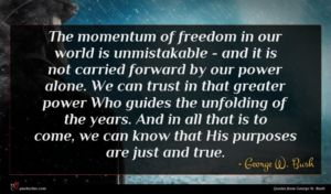 George W. Bush quote : The momentum of freedom ...