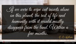 E. O. Wilson quote : If we were to ...