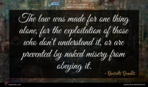 Bertolt Brecht quote : The law was made ...