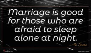 St. Jerome quote : Marriage is good for ...