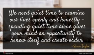 Susan Taylor quote : We need quiet time ...