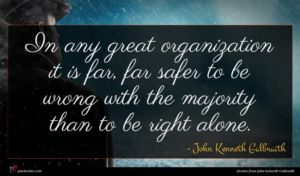 John Kenneth Galbraith quote : In any great organization ...