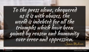 James Madison quote : To the press alone ...