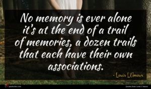 Louis L'Amour quote : No memory is ever ...