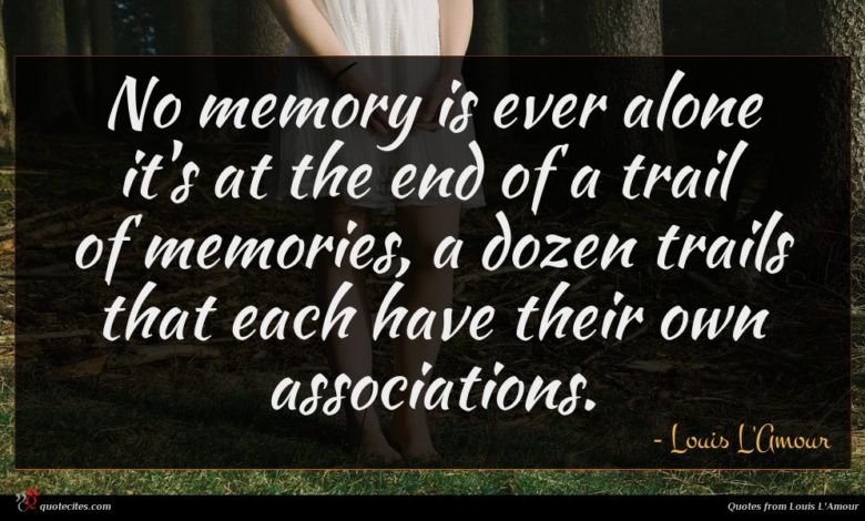 Photo of Louis L'Amour quote : No memory is ever …