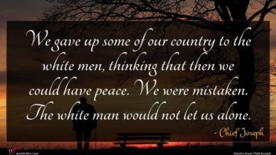 Photo of Chief Joseph quote : We gave up some …