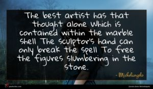 Michelangelo quote : The best artist has ...