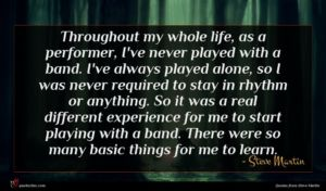 Steve Martin quote : Throughout my whole life ...