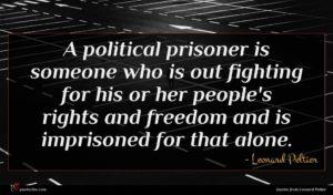 Leonard Peltier quote : A political prisoner is ...