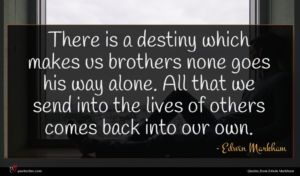 Edwin Markham quote : There is a destiny ...