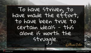 William Osler quote : To have striven to ...