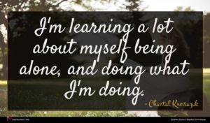 Chantal Kreviazuk quote : I'm learning a lot ...