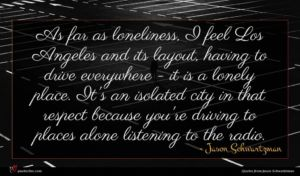 Jason Schwartzman quote : As far as loneliness ...