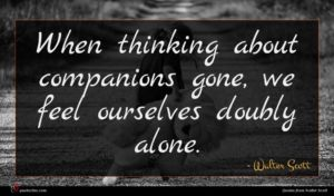 Walter Scott quote : When thinking about companions ...