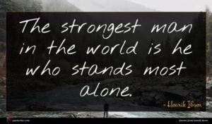 Henrik Ibsen quote : The strongest man in ...