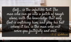 P. G. Wodehouse quote : Golf is the infallible ...