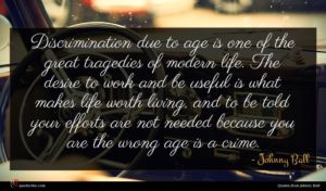 Johnny Ball quote : Discrimination due to age ...