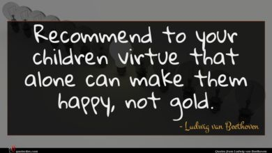 Photo of Ludwig van Beethoven quote : Recommend to your children …