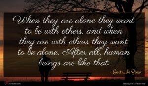 Gertrude Stein quote : When they are alone ...