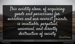 David Hume quote : This avidity alone of ...