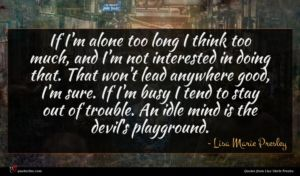 Lisa Marie Presley quote : If I'm alone too ...
