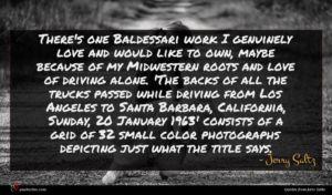 Jerry Saltz quote : There's one Baldessari work ...
