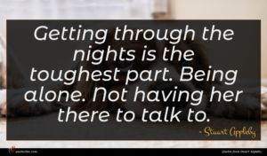 Stuart Appleby quote : Getting through the nights ...
