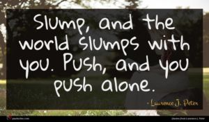 Laurence J. Peter quote : Slump and the world ...
