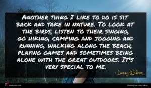 Larry Wilcox quote : Another thing I like ...